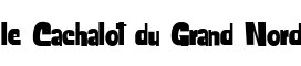 Click for a full preview of le Cachalot du Grand Nord free font