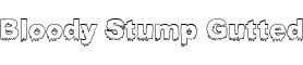 Click for a full preview of Bloody Stump Gutted free font