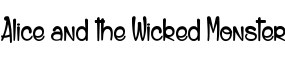 Click for a full preview of Alice and the Wicked Monster free font