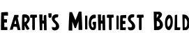Click for a full preview of Earth's Mightiest free font
